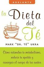 La dieta del te: Como estimular tu metabolismo, reducir tu apetito y conseguir e