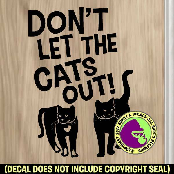 DON'T LET THE CATS OUT Vinyl Decal Sticker Indoor Cat Front Door Caution Sign BL