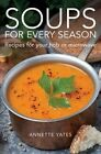 Soups for Every Season: Recipes for Your Hob, Microwave or Slow-Cooker by Annette Yates (Paperback, 2014)