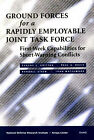 Ground Forces for a Rapidly Employable Joint Task Force: First-week Capabilities for Short-warning Conflicts by Eugene Gritton, Randall Steeb, Paul K. Davis, John M. Matsumura (Paperback, 1999)