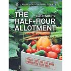 RHS Half Hour Allotment: Extraordinary Crops from Every Day Efforts by Lia Leendertz, Royal Horticultural Society (Hardback, 2015)