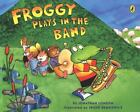 Froggy: Froggy Plays in the Band by Jonathan London (2004, Paperback)