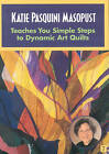 Katie Pasquini Masopust Teaches Simple Steps to Dynamic Art Quilts by Katie Pasquini Masopust (DVD, 2009)