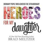 Heroes for My Daughter by Brad Meltzer (Hardback, 2016)