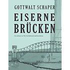 Eiserne Brucken: Ein Lehrbuch Von 1922. Fur Studierende Und Konstrukteure by Gottwalt Schaper (Hardback, 2014)