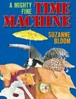 A Mighty Fine Time Machine by Suzanne Bloom (Paperback / softback, 2014)