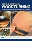 Getting Started in Woodturning: 18 Practical Projects & Expert Advice on Safety, Tools & Techniques by Spring House Press (Paperback / softback, 2014)