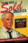 The Man Who Sold America : The Amazing (but True!) Story of Albert D. Lasker and the Creation of the Advertising Century by Jeffrey L. Cruikshank and Arthur W. Schultz (2010, Hardcover)