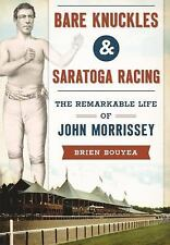 Sports: Bare Knuckles and Saratoga Racing : The Remarkable Life of John...