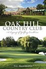 Oak Hill Country Club: A Legacy of Golfing Excellence by Sal Maiorana (Paperback / softback, 2013)