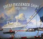 Great Passenger Ships 1950-60 by William Miller (Paperback, 2016)