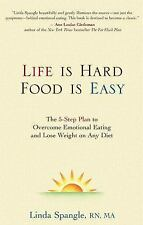 Life Is Hard, Food Is Easy : The 5-Step Plan to Overcome Emotional Eating and Lose Weight on Any Diet by Linda Spangle (2004, Paperback)