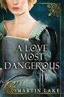 A Love Most Dangerous by Martin Lake (Paperback, 2015)