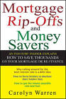 Mortgage Ripoffs and Money Savers: An Industry Insider Explains How to Save Thousands on Your Mortgage or Re-fi by Carolyn Warren (Paperback, 2007)