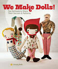 We Make Dolls!: Top Dollmakers Share Their Secrets & Patterns by Jenny Doh (Paperback, 2013)