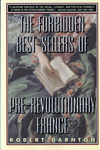 The Forbidden Best-Sellers of Pre-Revolutionary France by Darnton, Robert