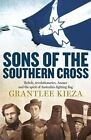 Sons of the Southern Cross: Rebels, Revolutions, Anzacs and the Spirit of Australia's Fighting Flag by Grantlee Kieza (Paperback, 2014)