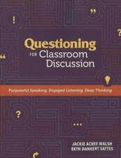 Questioning for Classroom Discussion : Purposeful Speaking, Engaged Listening, …