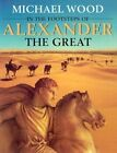 In the Footsteps of Alexander the Great: A Journey from Greece to Asia by Michael Wood (Paperback, 2001)