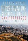 Conservative Survival Guide to San Francisco: A Tale of Two Cities by Thomas Moyer (Hardback, 2012)