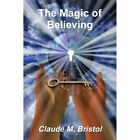 The Magic of Believing by Claude M Bristol (Paperback / softback, 2013)