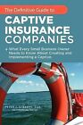The Definitive Guide to Captive Insurance Companies: What Every Small Business Owner Needs to Know About Creating and Implementing a Captive by Peter J. Strauss J.D. LL.M. (Paperback, 2011)