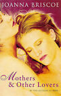 Mothers and Other Lovers by Joanna Briscoe (Paperback, 1995)