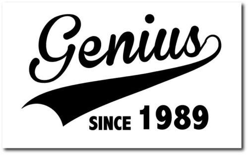 GENIUS SINCE 1989 22cm x 12cm Birth Year //Birthday Gift Fun Vinyl Sticker