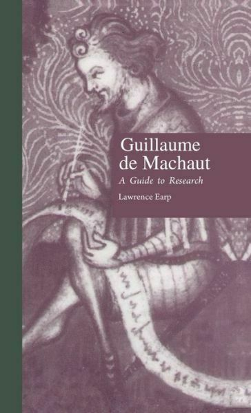 Guillaume De Machaut: A Guide To Research