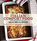 Italian Comfort Food by Julia Della Croce (Hardback, 2010)