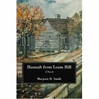 Hannah From Loam Hill by Marjorie R Smith 0595452272 iUniverse Inc 2008