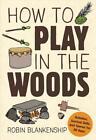 How to Play in the Woods von Robin Blankenship (2016, Taschenbuch)
