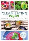 Clean Eating vegan von Patrick Bolk (2016, Gebundene Ausgabe)