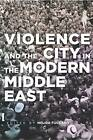 Violence and the City in the Modern Middle East by Stanford University Press (Paperback, 2016)