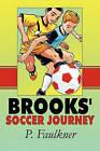 Brooks' Soccer Journey by P Faulkner (Paperback / softback, 2010)