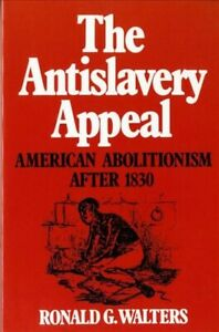 Antislavery-Appeal-American-Abolitionism-After-1830-Paperback-by-Walters