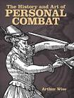 The History and Art of Personal Combat by Arthur Wise (Paperback, 2014)