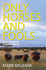 Only Horses and Fools by Mark Milbank (Paperback, 2014)