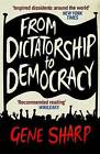 From Dictatorship to Democracy: A Conceptual Framework for Liberation by Gene Sharp (Paperback, 2012)