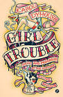 Girl Trouble: Panic and Progress in the History of Young Women by Carol Dyhouse (Paperback, 2014)