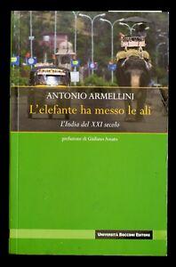 L'elefante ha messo le ali L'India del XXI secolo Armellini Antonio Bocconi 2008