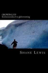 GROWING UP: INSTITUTIONALIZED TO GLOBETROTTING By Shane