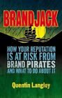 Brandjack!: How Your Reputation is at Risk from Brand Pirates and What to Do About it by Quentin Langley (Hardback, 2014)