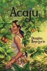 Acaju by Douglas Beye Lorie (Paperback / softback, 2014)