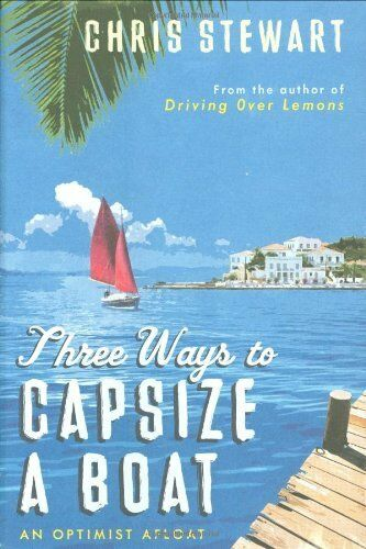 Three Ways to Capsize a Boat: An Optimist Afloat By Chris Stewa .9780956003836