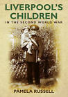 Liverpool's Children: In the Second World War by Pamela Russell (Paperback, 2009)