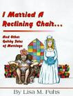 I Married a Reclining Chair : And Other Quirky Tales of Marriage by Lisa M. Fuhs and Lisa Fuhs (1999, Paperback)
