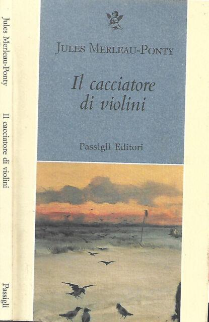 Il cacciatore di violini. . Jules Merleau-Ponty. 1995. .