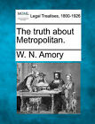 The Truth about Metropolitan. by W N Amory (Paperback / softback, 2010)