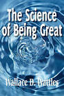 The Science of Being Great by Wallace D Wattles (Paperback / softback, 2011)